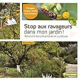 Stop aux ravageurs dans mon jardin ! : Solutions bio préventives et curatives