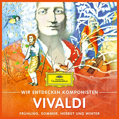 Wir entdecken Komponisten: Antonio Vivaldi - Frühling, Sommer, Herbst und Winter