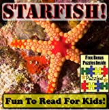 Starfish! Learning About Starfish - Starfish Photos And Starfish Facts Make It Fun To Read This Kid's Book! (Over 45+ Pictures of Different Starfish)
