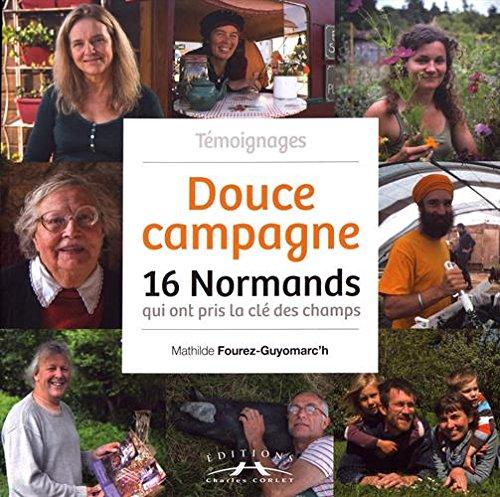Douce campagne : 16 Normands qui ont pris la clé des champs par Mathilde Fourez-Guyomarc'h