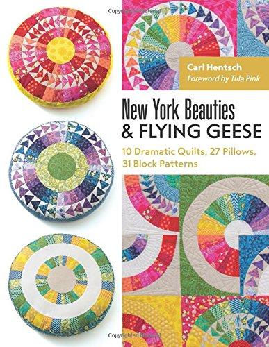 Preisvergleich Produktbild New York Beauties & Flying Geese: 10 Dramatic Quilts,  27 Pillows,  31 Block Patterns