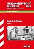 Jahrgangsstufentest Realschule Bayern / Deutsch 8. Klasse 2012: Mit den Original-Tests Jahrgänge 2008-2011. Prüfungsaufgaben mit Lösungen.