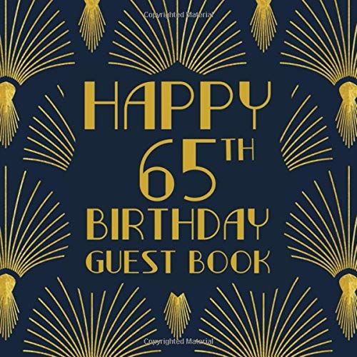 Happy 65th Birthday Guest Book: Birthday Sign In Book For Guest Messages Of Congratulations At 65 Years Old - 1920s Art Deco Style Cover. (Art Deco Birthday Message Books, Band 33)