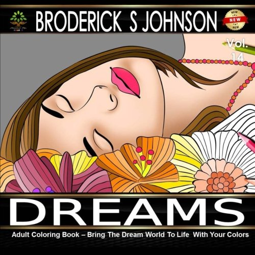 Adult Coloring Book: Dreams: Bring The Dream World To Life  With Your Colors: Volume 14 (Adult Coloring Books - Art Therapy for The Mind)