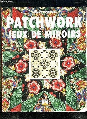 Patchwork : Jeux de miroirs par Claude Rouviere