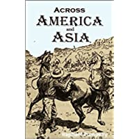 Across America and Asia:  Notes of a five years' journey around the world,  and of residence in Arizona, Japan, and China (1870) (English Edition)