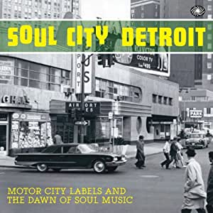 Soul City: Detroit - Motor City Labels And The Dawn Of Soul Music