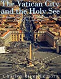 The Vatican and the Holy See: The History and Legacy of the Roman Catholic Church's Governing Body