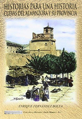 Historias para una Historia: Cuevas del Almanzora y su provincia (CLIO AMA A LA HISTORIA (SERIE MENOR))