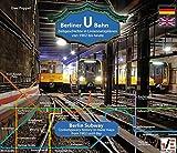 Berliner U-Bahn: Zeitgeschichte in Liniennetzplänen - von 1902 bis heute: Berlin subway: Contemporary History in Route Maps - from 1902 to Today (Deutsch und Englisch)