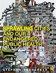 Sprawling Cities and Our Endangered Public Health by Stephen Verderber (2012-07-03)