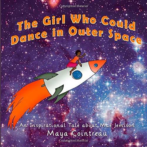 the-girl-who-could-dance-in-outer-space-an-inspirational-tale-about-mae-jemison-volume-2-the-girls-w