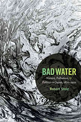 [(Bad Water : Nature, Pollution, and Politics in Japan, 1870-1950)] [By (author) Robert Stolz] published on (April, 2014)