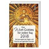 Das Wort Gottes für jeden Tag 2018: Die Lesungen des Tages und Impulse zum gelebten Glauben -
