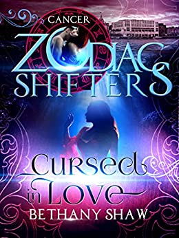 Cursed in Love: A Zodiac Shifters Paranormal Romance: Cancer by [Shaw, Bethany, Shifters, Zodiac]