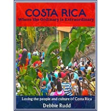 Costa Rica Where the Ordinary is Extraordinary: Loving the people and culture of Costa Rica (English Edition)