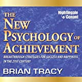 The New Psychology of Achievement: Breakthrough Strategies for Success and Happiness in the 21st Century