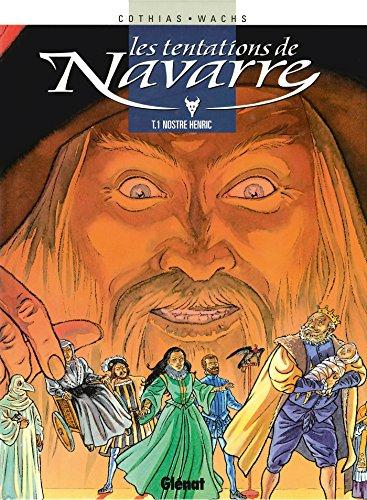 Les Tentations de Navarre - Tome 01 : Nostre Henric