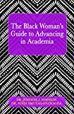 The Black Woman's Guide to Advancing in Academia (English Edition)