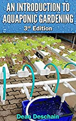 Aquaponics: An Introduction to Aquaponic Gardening (3rd Edition) (aquaculture, fish farming, hydroponics, tilapia, indoor garden, aquaponics system, fisheries) (English Edition)