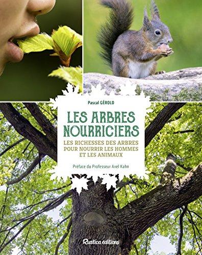 Les arbres nourriciers : Les richesses des arbres pour nourrir les hommes et les animaux