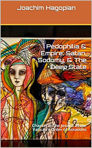 Pedophilia & Empire: Satan, Sodomy, & The Deep State: Chapter 6: The Jesuits as the Vatican's Order of Assassins (English Edition) por Joachim Hagopian