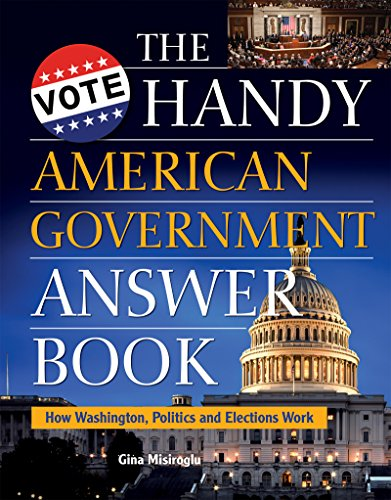 The Handy American Government Answer Book: How Washington, Politics and Elections Work (The Handy Answer Book Series) (English Edition) -