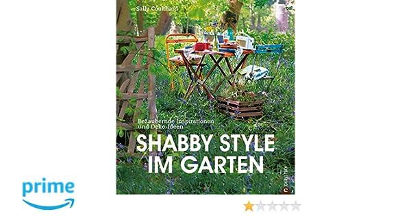 Shabby Style Im Garten shabby style im garten bezaubernde inspirationen und deko ideen