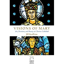 Visions of Mary: Art, Devotion, and Beauty at Chartres Cathedral (Mount Tabor Books) (English Edition)