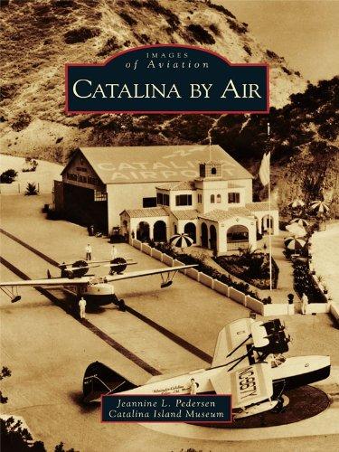 Catalina by Air (Images of Aviation) (English Edition) - Avalon, Santa Catalina Island