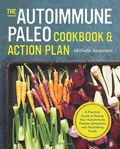 The Autoimmune Paleo Cookbook & Action Plan: A Practical Guide to Easing Your Autoimmune Disease Symptoms with Nourishing Food Paperback ¨C December 24, 2014