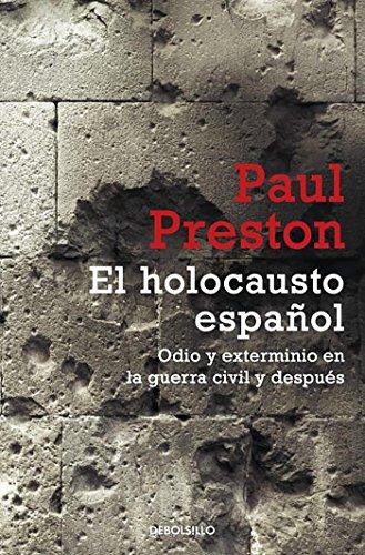 El holocausto español: Odio y exterminio en la Guerra Civil y después (ENSAYO-HISTORIA) por Paul Preston