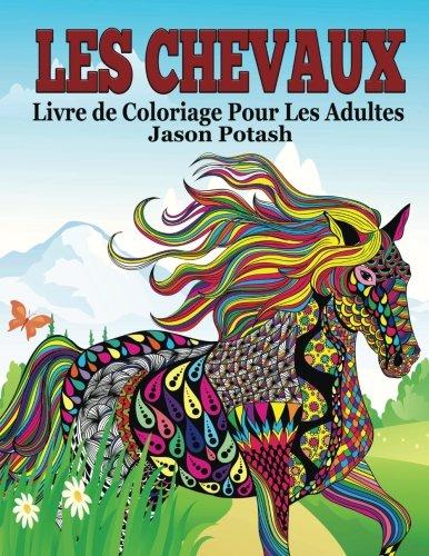 Les Chevaux Livre de Coloriage Pour Les Adultes par Jason Potash