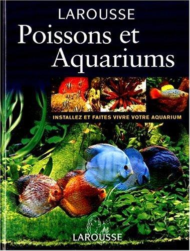POISSONS ET AQUARIUMS. Installez et faites vivre votre aquarium par Collectif, Thierry Maître-Allain, Christian Piednoir, Marie-Paule Piednoir, Gireg Allain