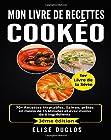 Mon livre de recettes Cookeo - 70+ Recettes Inratables, Saines, prêtes en moins de 15 Minutes et avec moins de 6 Ingrédients. 3ème édition.