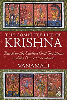 The Complete Life of Krishna: Based on the Earliest Oral Traditions and the Sacred Scriptures von [Vanamali]