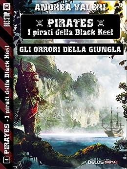 Gli orrori della Giungla (Pirates - I pirati di Black Keel) di [Andrea Valeri]