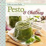 Pesto & Chutney: Leckere Würzsaucen selbstgemacht (Gutes aus meiner Küche)