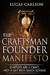 Craftsman Founder Manifesto: Startups Are a Craft, Not a Get-Rich-Quick Scheme (The Craftsman Founder's Guide Book 1) (English Edition)