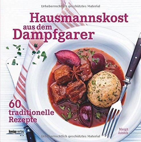 Hausmannskost aus dem Dampfgarer: 60 traditionelle Rezepte von Margit Asböck (10. September 2014)...