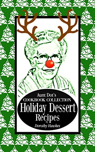 Aunt Dot's Cookbook Collection of Holiday Dessert Recipes: Holiday Cookbook  Series (English Edition) Dorothy Dots