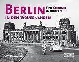 Berlin in den 1950er Jahren: Eine Chronik in Bildern