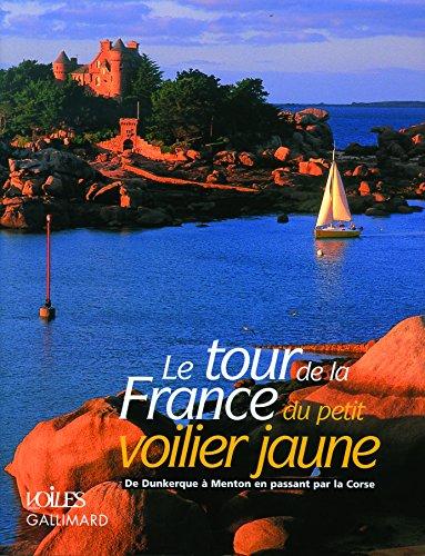 Le tour de la France du petit voilier jaune: De Dunkerque à Menton en passant par la Corse par Collectifs