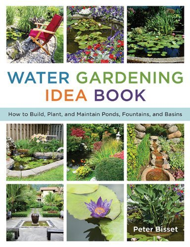 The Water Gardening Idea Book: How to Build, Plant, and Maintain Ponds, Fountains, and Basins by Peter Bisset (19-Feb-2015) Paperback
