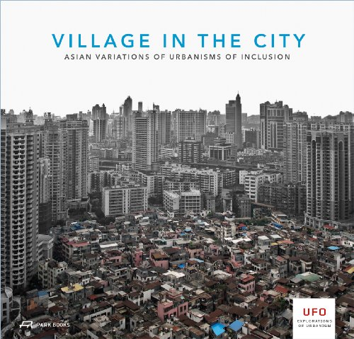 Village in the City: Asian Variations of Urbanisms of Inclusion (UFO: Explorations of Urbanism, Band 4)