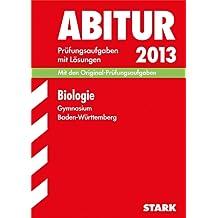 Abitur-Prüfungsaufgaben Gymnasium Baden-Württemberg mit Lösungen; Biologie 2013; Mit den Original-Prüfungsaufgaben 2004-2012.