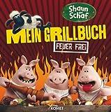 Shaun das Schaf - Mein Grillbuch: Feuer frei