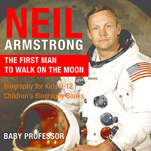 Neil Armstrong : The First Man to Walk on the Moon - Biography for Kids 9-12   Children's Biography Books