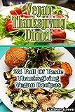 Vegan Thanksgiving Dinner: 25 Full Of Taste Thanksgiving Vegan Recipes.: (Thanksgiving, USA Holidays, Vegan, Vegetarian, Salads, Low-fat Vegan ... vegan cooking, low fat high carb recipes)