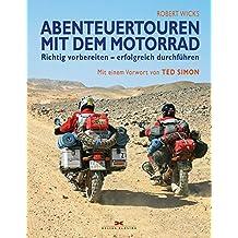 Abenteuertouren mit dem Motorrad: Richtig vorbereiten – erfolgreich durchführen / Mit einem Vorwort von Ted Simon